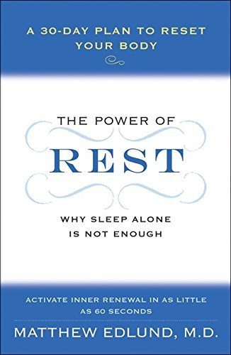 Matthew Edlund Power Of Rest The Why Sleep Alone Is Not Enough A 30 Day Plan To R