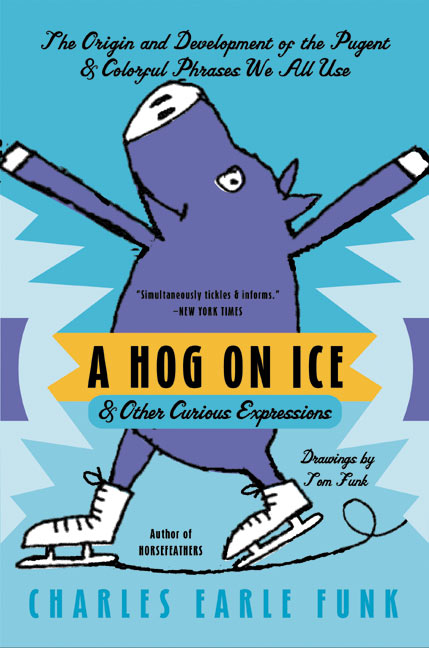 Charles E. Funk A Hog On Ice & Other Curious Expressions
