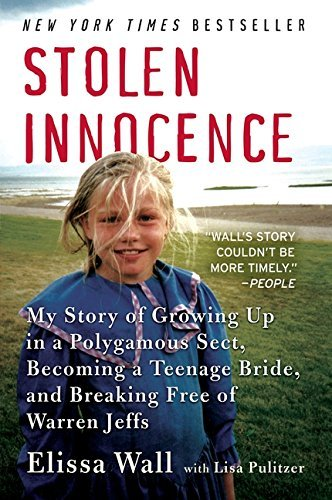 Elissa Wall Stolen Innocence My Story Of Growing Up In A Polygamous Sect Beco