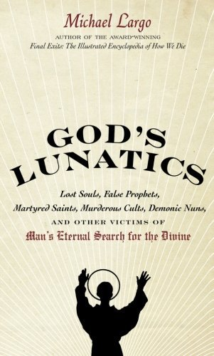 Michael Largo God's Lunatics Lost Souls False Prophets Martyred Saints Murd