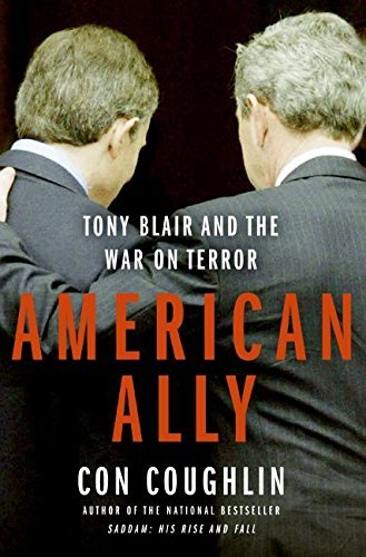 Con Coughlin American Ally Tony Blair And The War On Terror