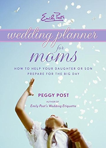 Peggy Post Emily Post's Wedding Planner For Moms How To Help Your Daughter Or Son Prepare For The