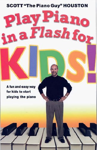 Scott Houston Play Piano In A Flash For Kids! A Fun And Easy Way For Kids To Start Playing The