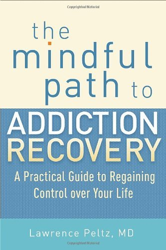 Lawrence Peltz The Mindful Path To Addiction Recovery A Practical Guide To Regaining Control Over Your