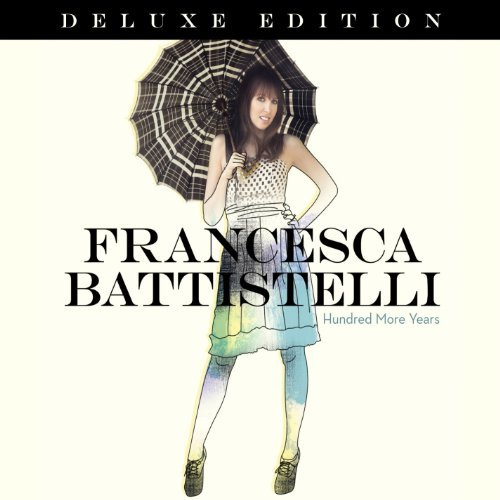 Francesca Battistelli Hundred More Years Deluxe Ed.