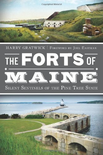Harry Gratwick Forts Of Maine The Silent Sentinels Of The Pine Tree State