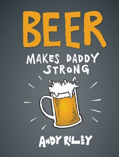 andy-riley-beer-makes-daddy-strong