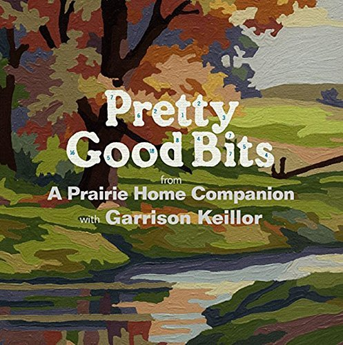 Garrison Keillor Pretty Good Bits From A Prairie Home Companion And