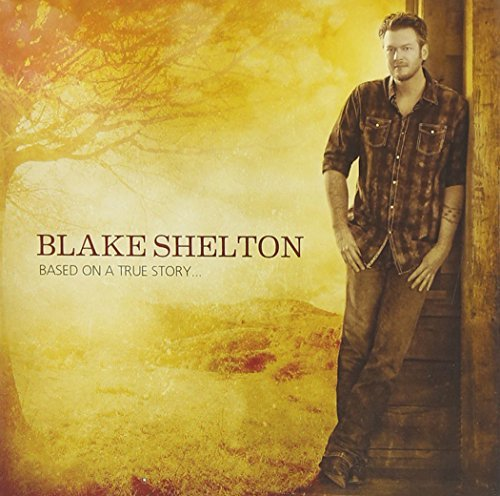 Blake Shelton Based On A True Story