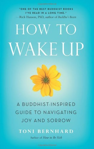 Toni Bernhard How To Wake Up A Buddhist Inspired Guide To Navigating Joy And S