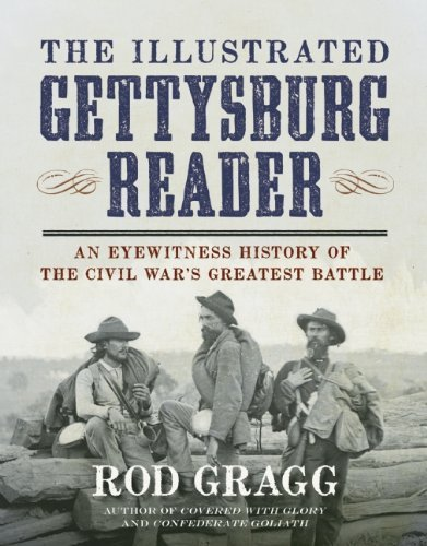 Rod Gragg The Illustrated Gettysburg Reader An Eyewitness History Of The Civil Wara's Greates