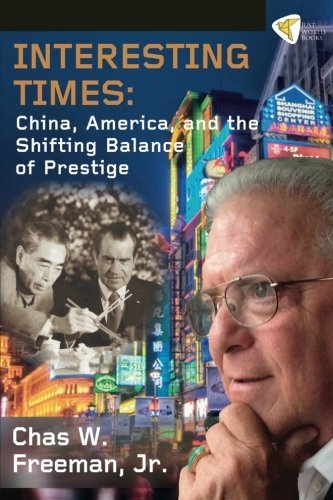 Freeman Chas W. Jr. Interesting Times China America And The Shifting Balance Of Prest