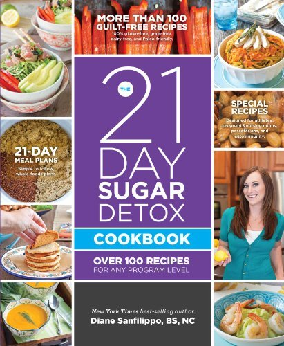 Diane Sanfilippo The 21 Day Sugar Detox Cookbook Over 100 Recipes For Any Program Level