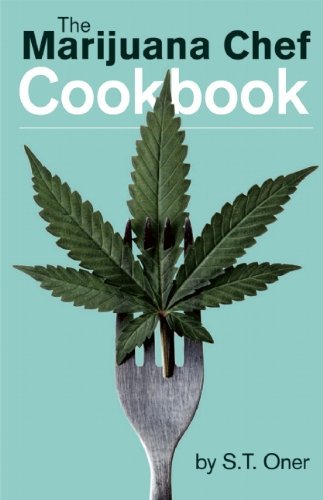 S. T. Oner The Marijuana Chef Cookbook 0003 Edition;