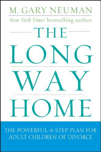M. Gary Neuman The Long Way Home The Powerful 4 Step Plan For Adult Children Of Di