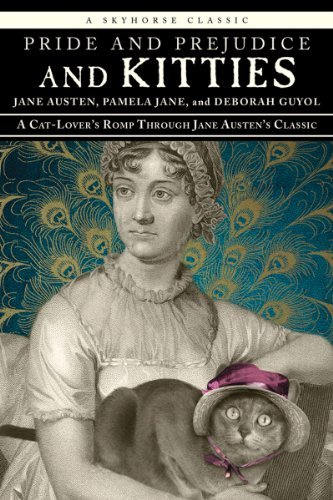 Austen Jane Pride And Prejudice And Kitties A Cat Lover's Romp Through Jane Austen's Classic