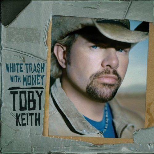 Toby Keith White Trash With Money