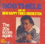 Bob Thiele & His New Happy Times Orchestra 20's Score Again Bob Thiele And His Happy Times Orchestra. The 20's