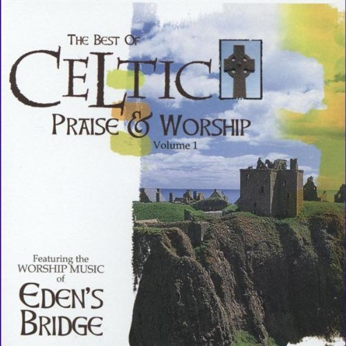 Eden's Bridge The Best Of Celtic Praise & Worship The Worship M