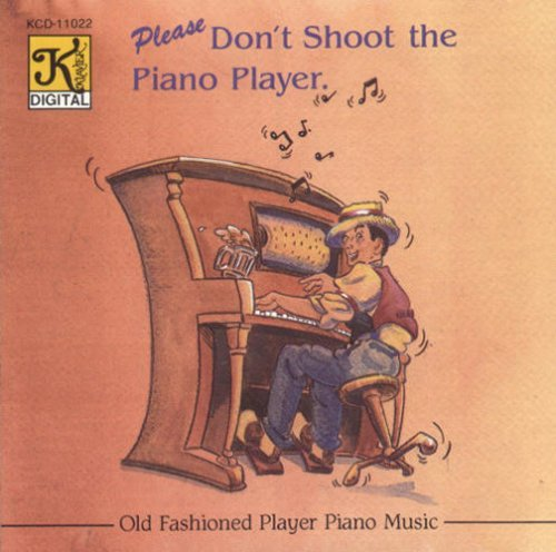 please-dont-shoot-the-piano-player-old-fashioned-player-piano-music