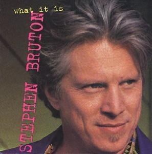 Stephen Bruton/What It Is