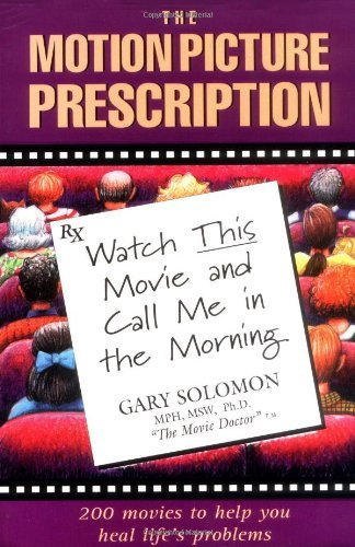 Gary Solomon The Motion Picture Prescription Watch This Movie And Call Me In The Morning