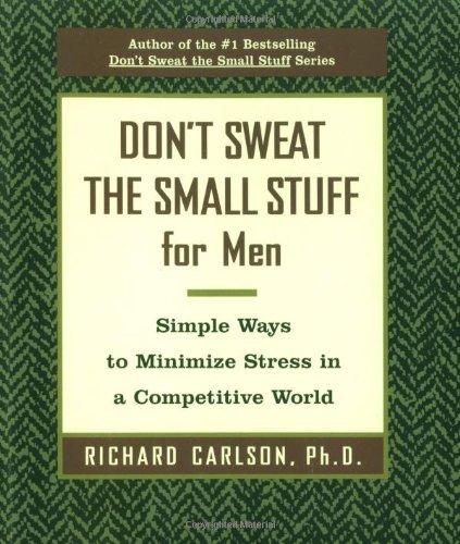 Richard Carlson Don't Sweat The Small Stuff For Men Simple Ways To Minimize Stress