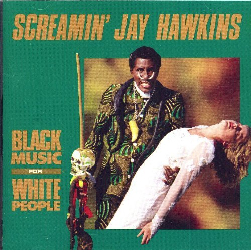 screamin-jay-hawkins-black-music-for-white-people