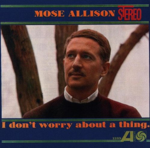 Mose Allison/I Don'T Worry About A Thing