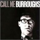 William S. Burroughs Call Me Burroughs