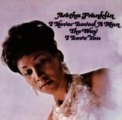 Aretha Franklin/I Never Loved A Man The Way I