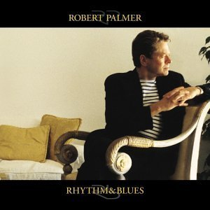 Robert Palmer Rhythm & Blues
