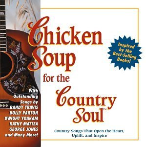 Chicken Soup For The Countr Country Songs That Open The He Parton Loveless Travis Jones Chicken Soup For The Country S