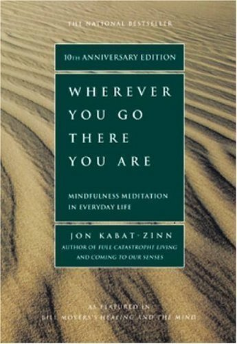 Jon Kabat Zinn Wherever You Go There You Are Mindfulness Meditat