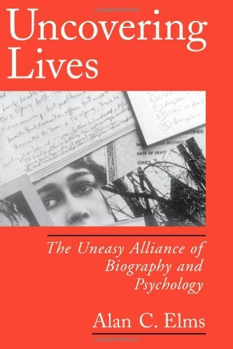 Alan C. Elms Uncovering Lives The Uneasy Alliance Of Biography And Psychology