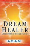 Adam Dreamhealer A True Story Of Miracle Healings