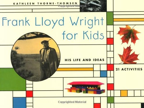 Kathleen Thorne Thomsen Frank Lloyd Wright For Kids His Life And Ideas 21 Activites