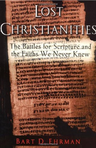 Bart D. Ehrman The Lost Christianities The Battles For Scripture & The Faiths We Never Knew