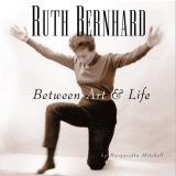 Margaretta K. Mitchell Ruth Bernhard Between Art And Life