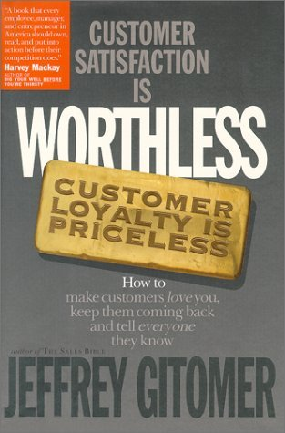 Jeffrey H. Gitomer Customer Satisfaction Is Worthless Customer Loyalt How To Make Customers Love You Keep Them Coming