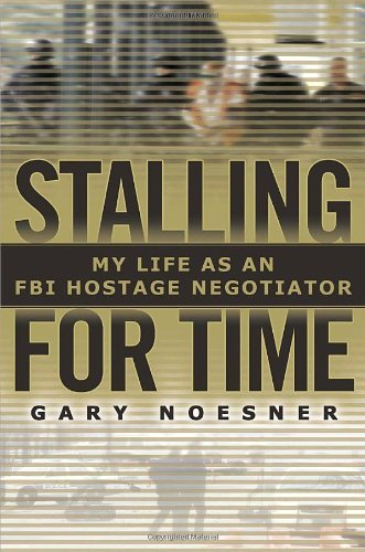 Gary Noesner Stalling For Time My Life As An Fbi Hostage Negotiator