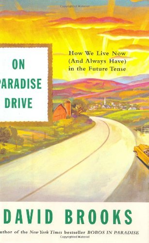 david-brooks-on-paradise-drive-how-we-live-now-and-always-hav