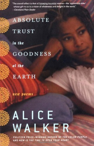 Alice Walker Absolute Trust In The Goodness Of The Earth New Poems