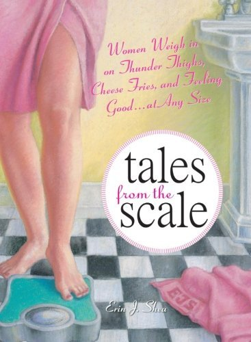 Erin J. Shea Tales From The Scale Women Weigh In On Thunder Thighs Cheese Fries A