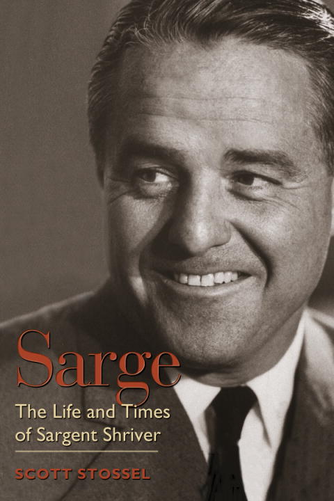 Scott Stossel Sarge The Life And Times Of Sargent Shriver