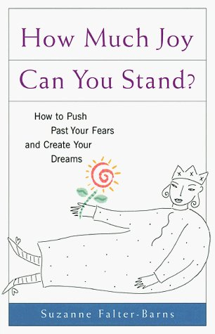 Suzanne Falter Barns How Much Joy Can You Stand? How To Push Past Your