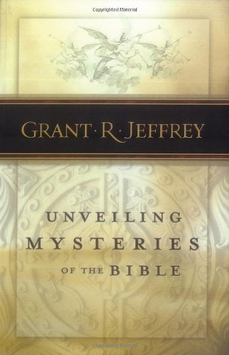 Grant R. Jeffrey Unveiling Mysteries Of The Bible