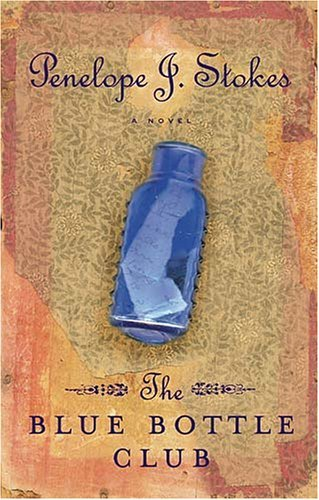 Penelope J. Stokes Blue Bottle Club The Newly Repackaged Edition