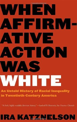 Ira Katznelson When Affirmative Action Was White An Untold History Of Racial Inequality In Twentie