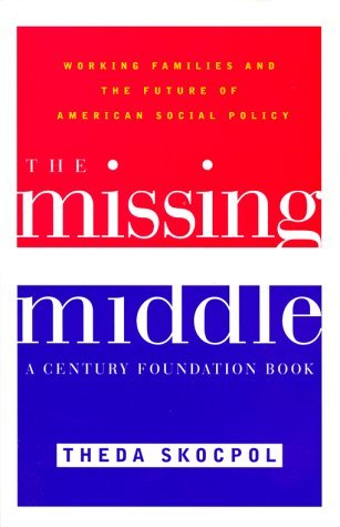 Leone Richard C. Skocpol Theda The Missing Middle Working Families And The Futur